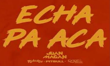 /musica/juan-magan-lanza-echa-pa-aca-ft-pitbull-rich-the-kid-y-rj-word/80116.html